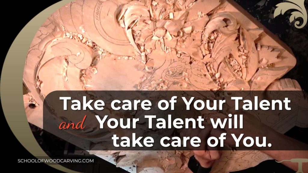 Take care of Your Talent and Talent will take care of You - WOODCARVING